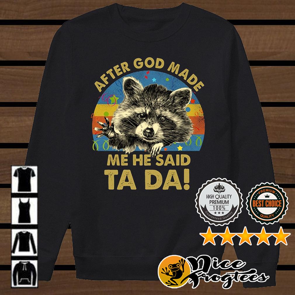 Raccoon after God made me he said ta da retro shirt