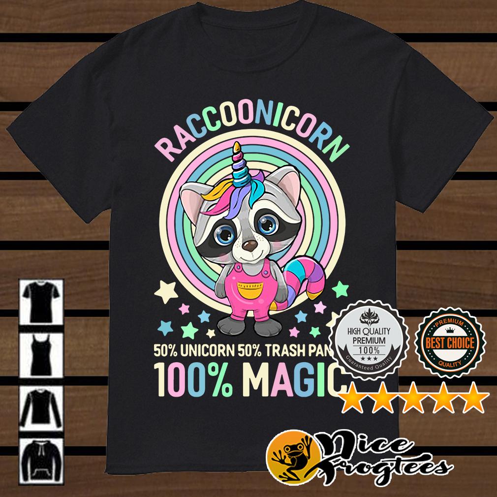 Raccoonicorn 50% Unicorn 50% Trash Panda 100% magic shirt
