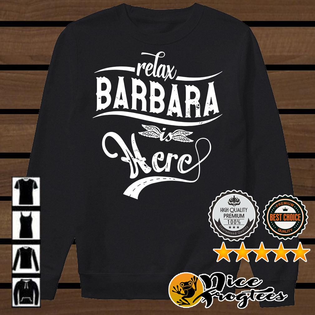 Relax Barbara is here shirt