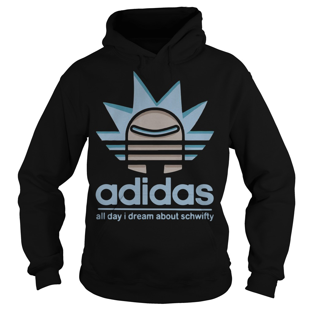Rick Adidas all day I dream about schwifty Hoodie