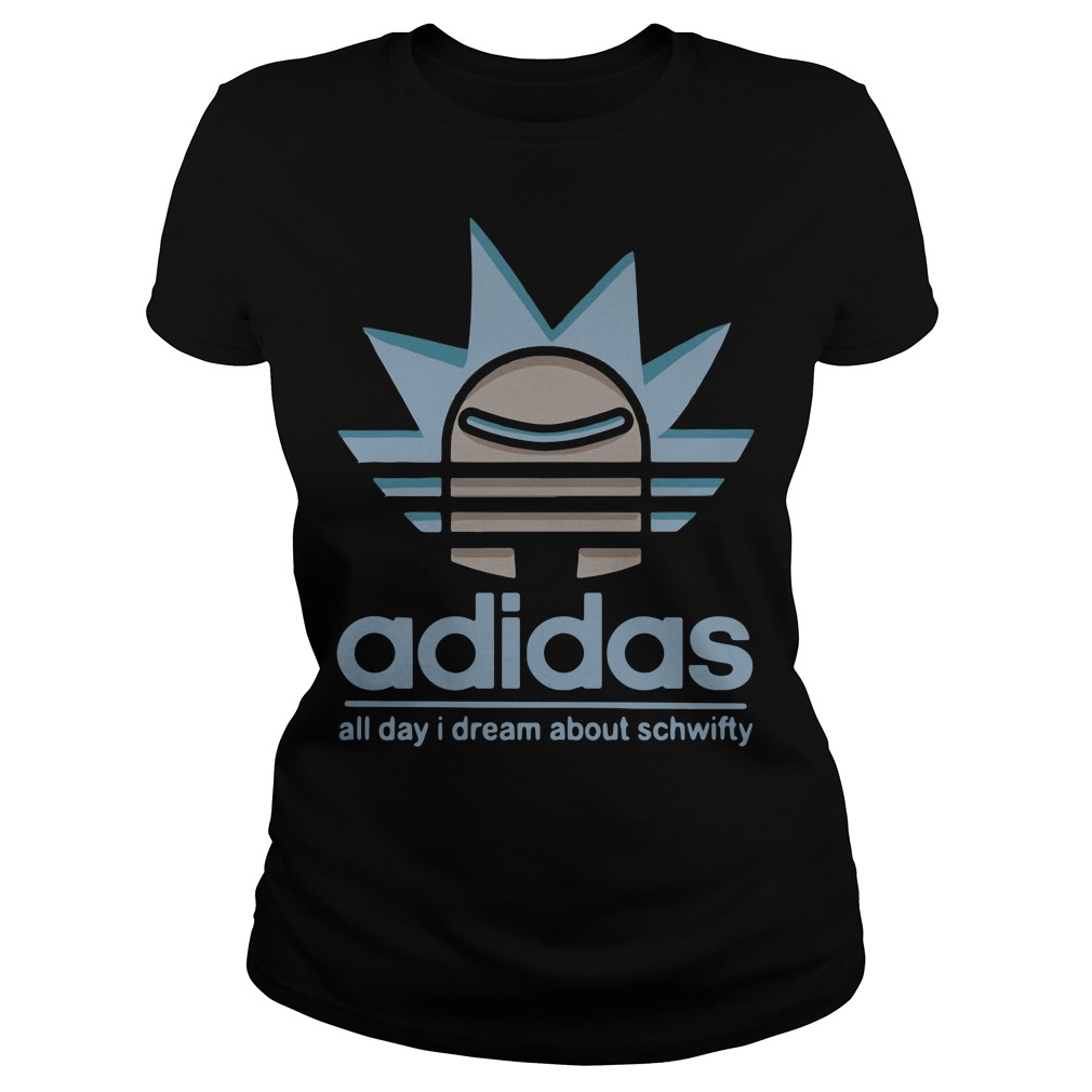 Rick Adidas all day I dream about schwifty Ladies Tee