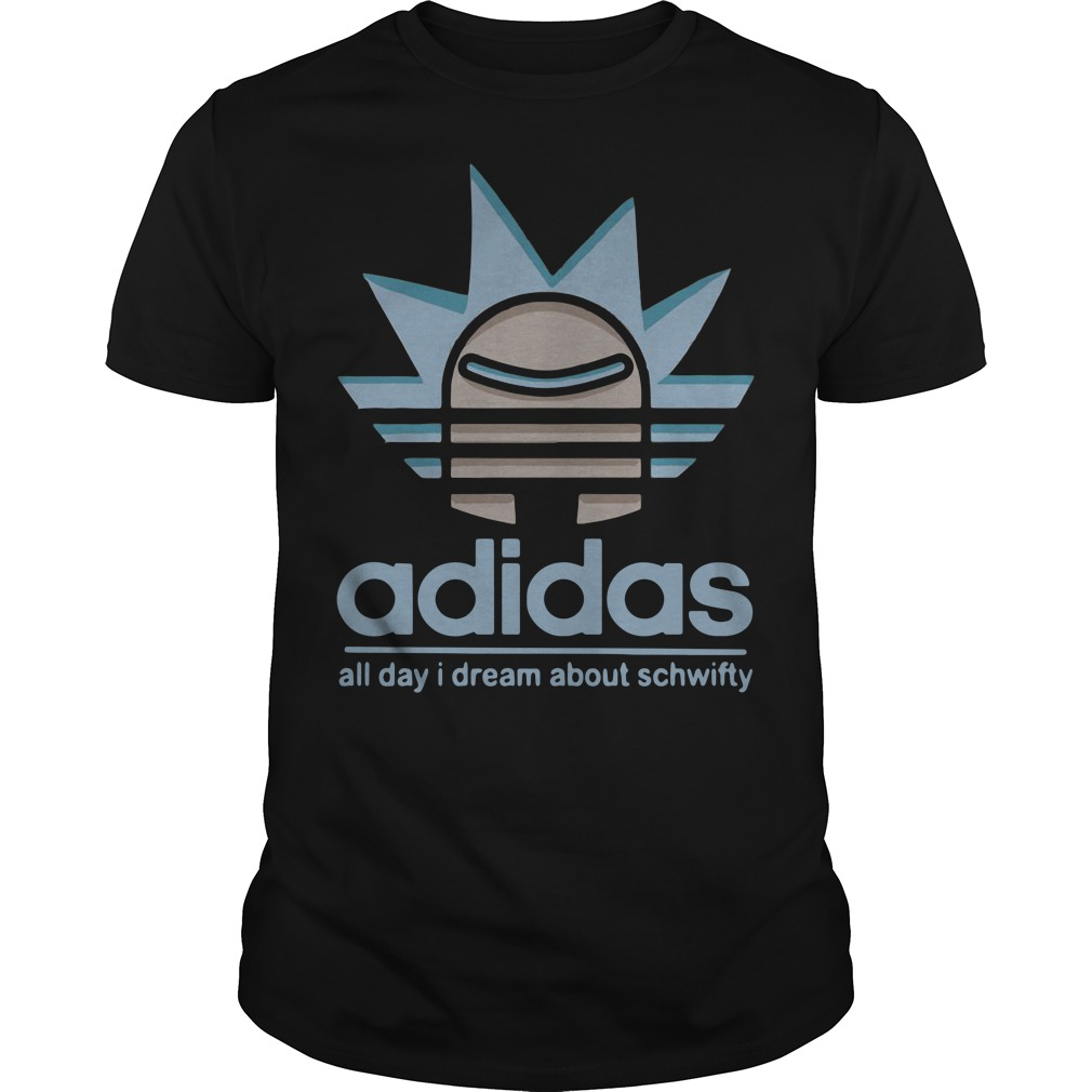 Rick Adidas all day I dream about schwifty shirt