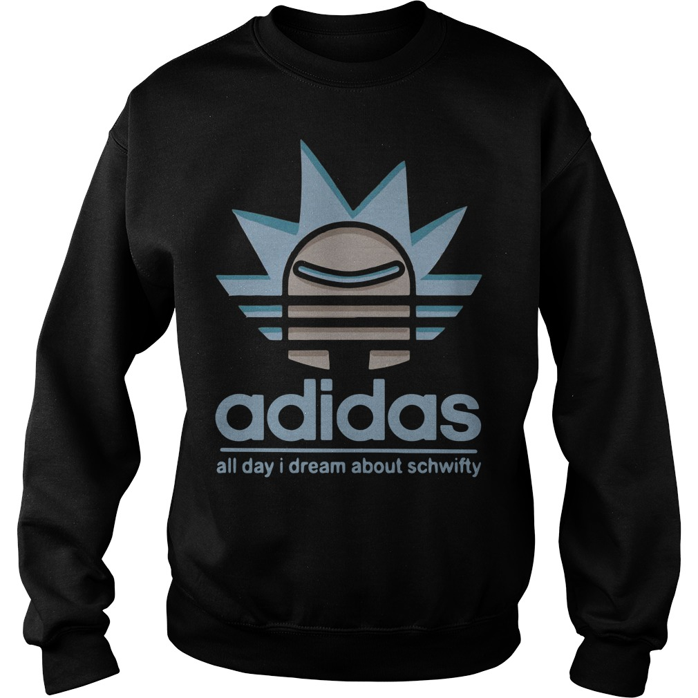 Rick Adidas all day I dream about schwifty Sweater