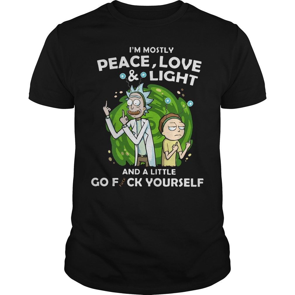 Rick and Morty I'm mostly peace love and light and a little shirt