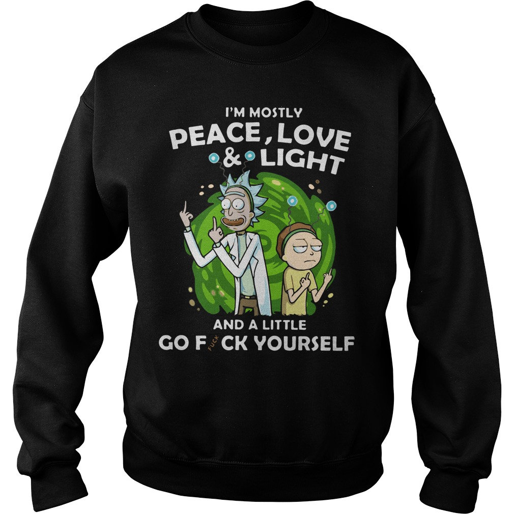 Rick and Morty I'm mostly peace love and light and a little Sweater
