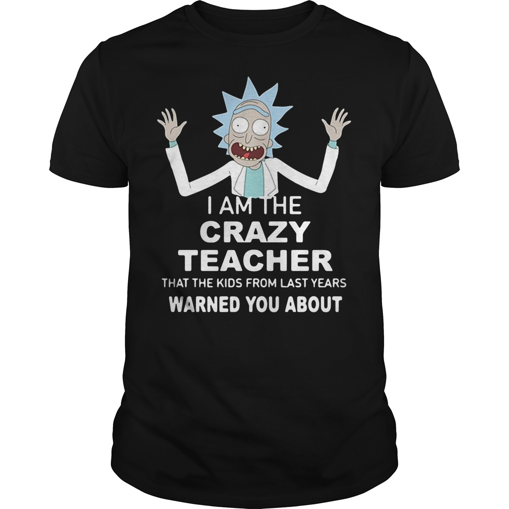 Rick I am the crazy teacher that the kids from last years warned you shirt