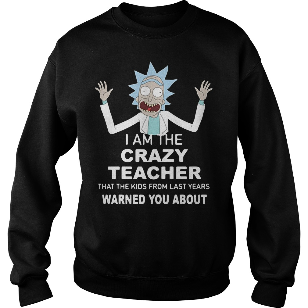 Rick I am the crazy teacher that the kids from last years warned you Sweater