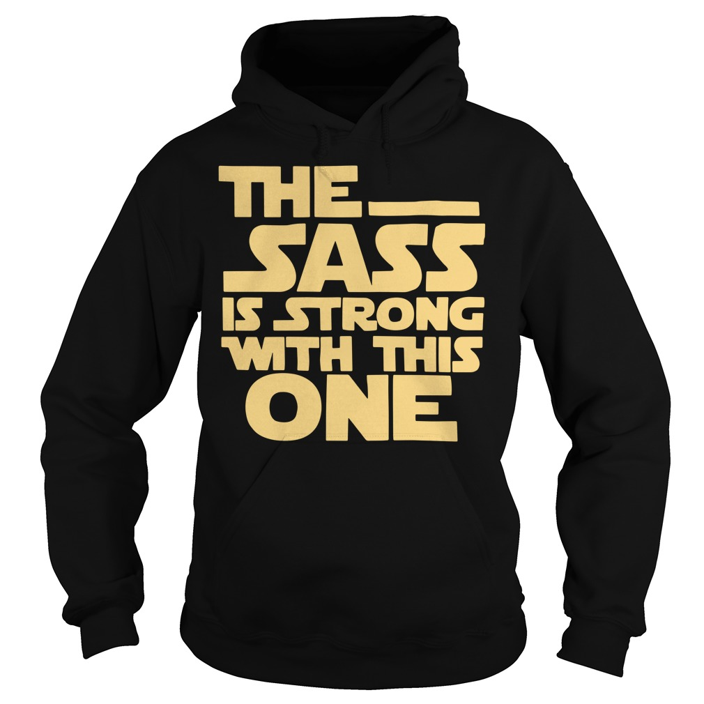 The sass is strong with this one Star Wars Hoodie