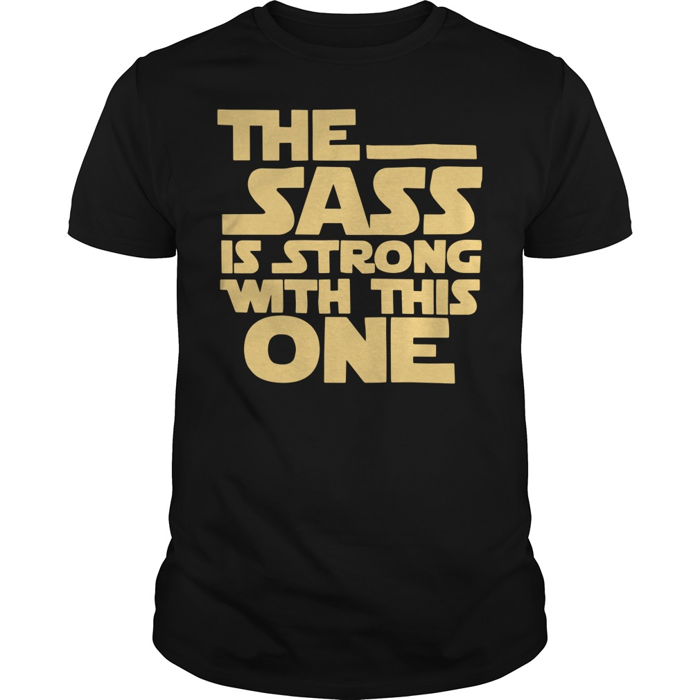 The sass is strong with this one Star Wars shirt