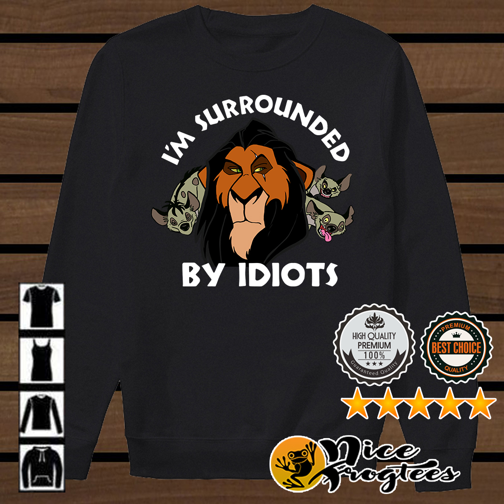 Scar I'm surrounded by idiots The Lion King shirt