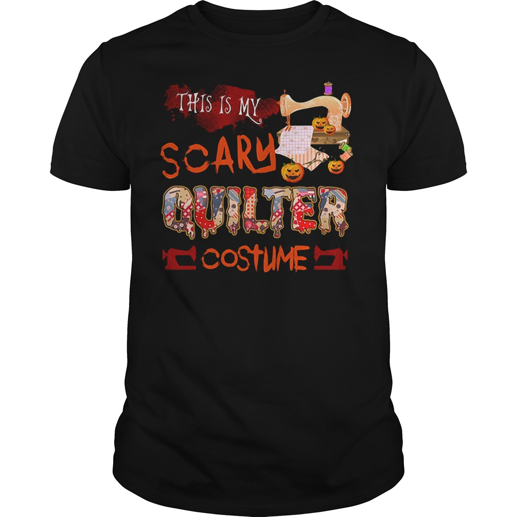 Halloween This is my scary quilter costume shirt