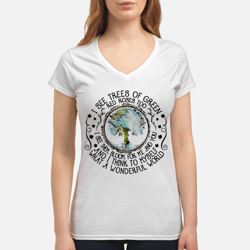 I see trees of green red roses too I see them bloom for me and you V-neck t-shirt