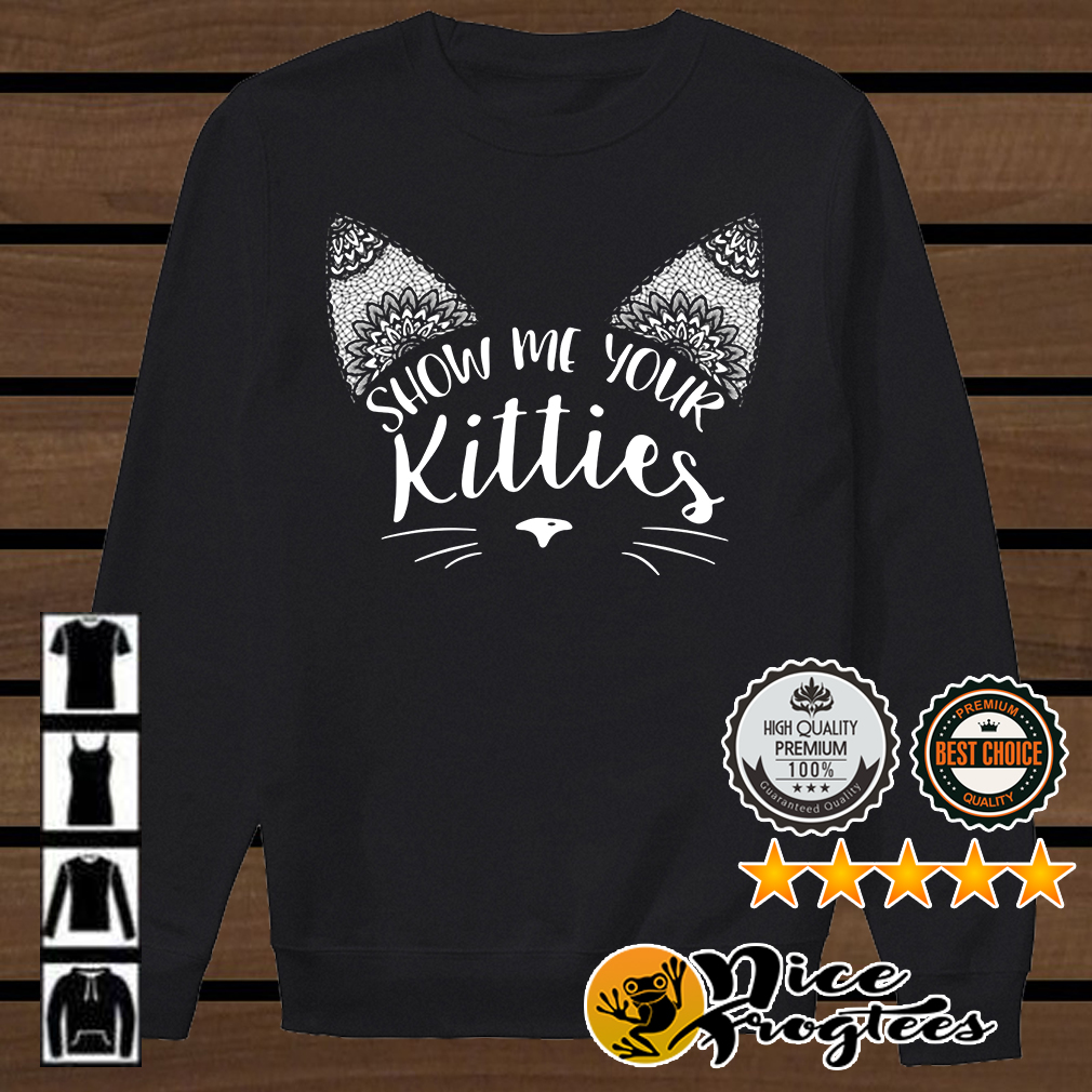 Show me your kitties shirt
