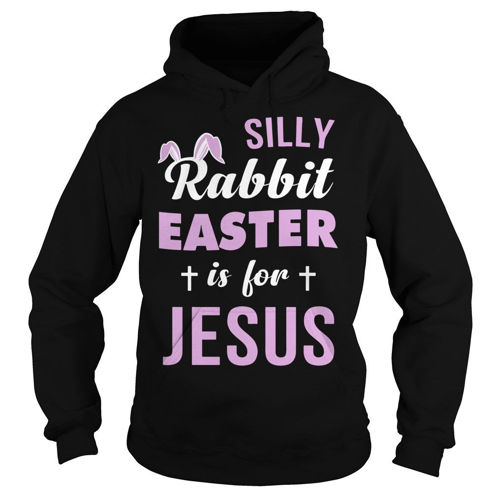 Silly Rabbit easter is for Jesus Hoodie