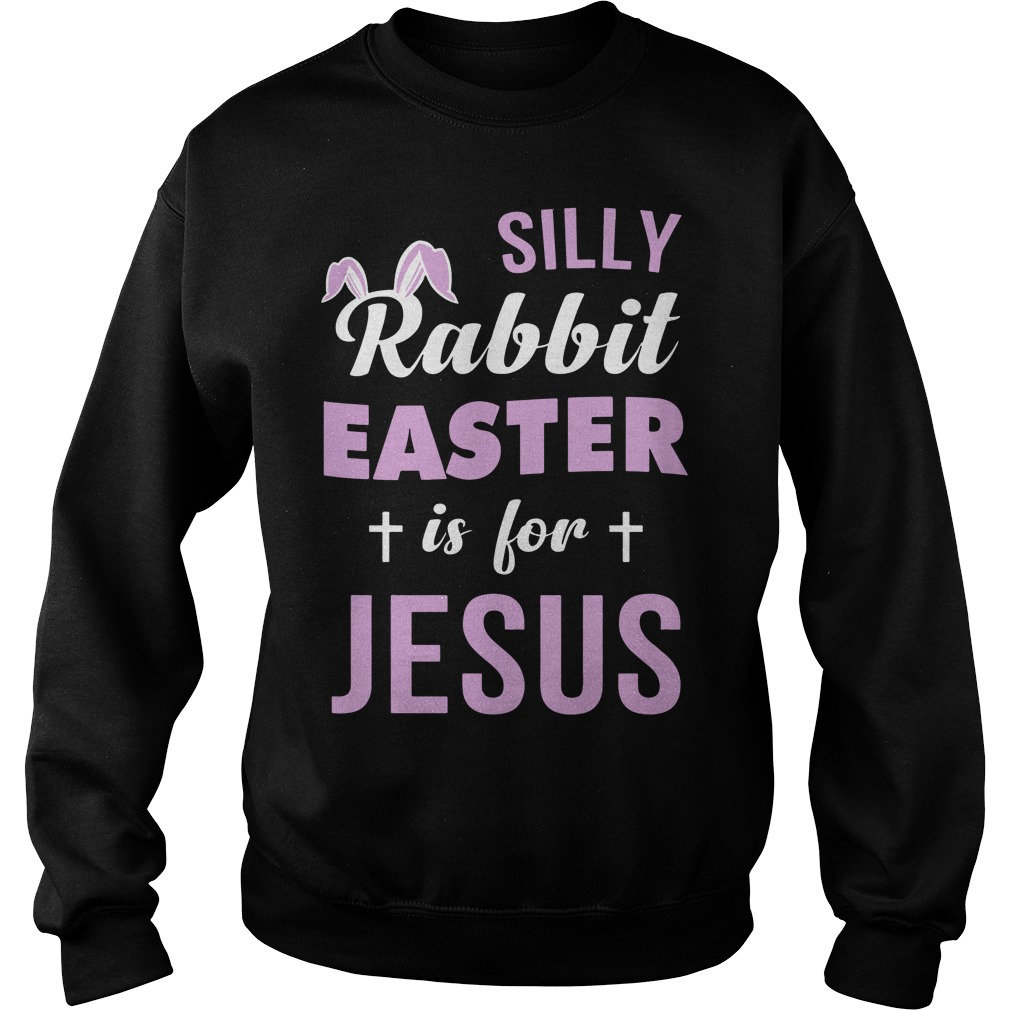 Silly Rabbit easter is for Jesus Sweater