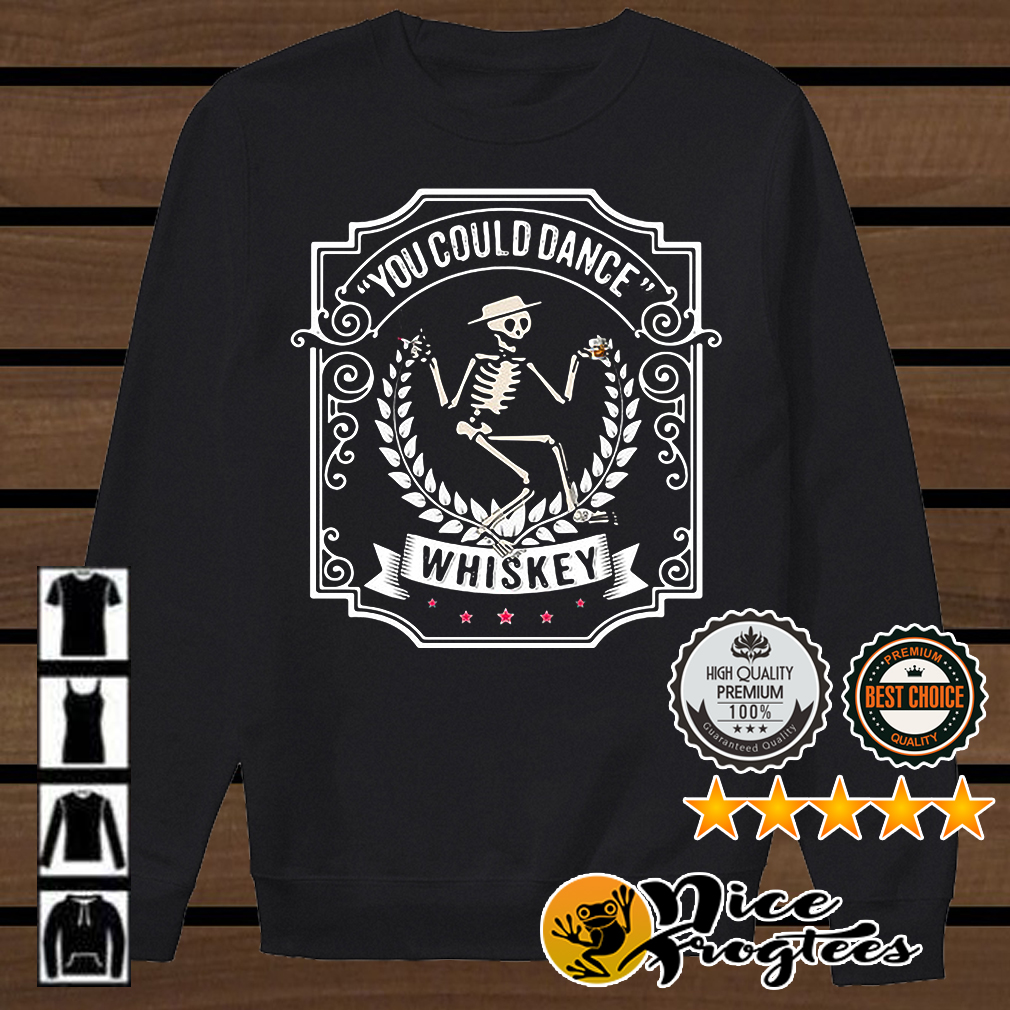Skeleton you could dance Whiskey shirt