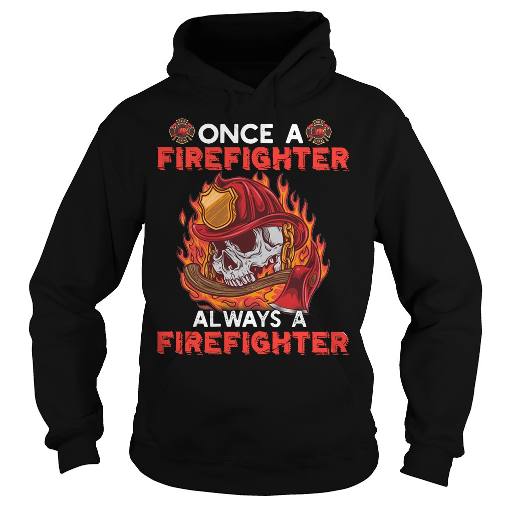 Skull once a firefighter always a firefighter Hoodie