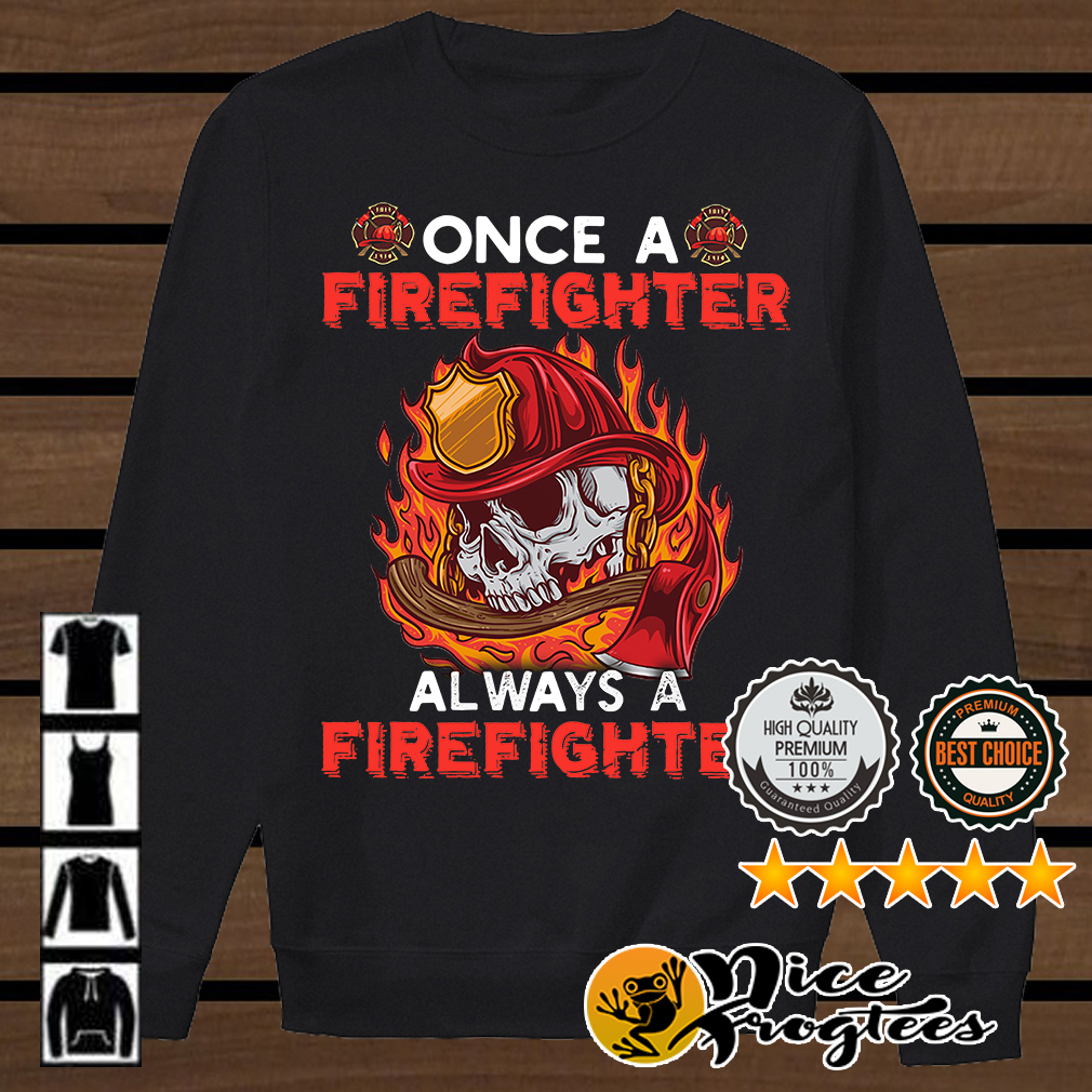 Skull once a firefighter always a firefighter shirt