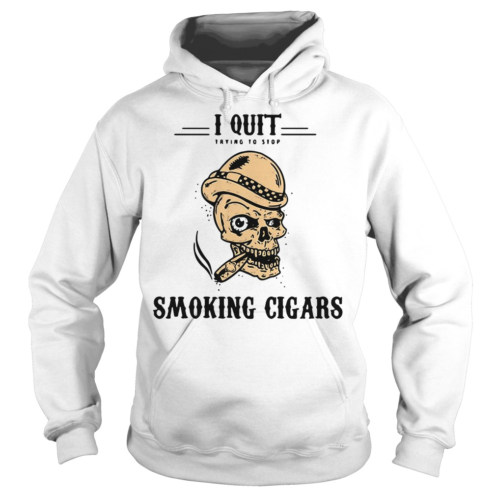 Skull I quit trying to stop smoking cigars Hoodie