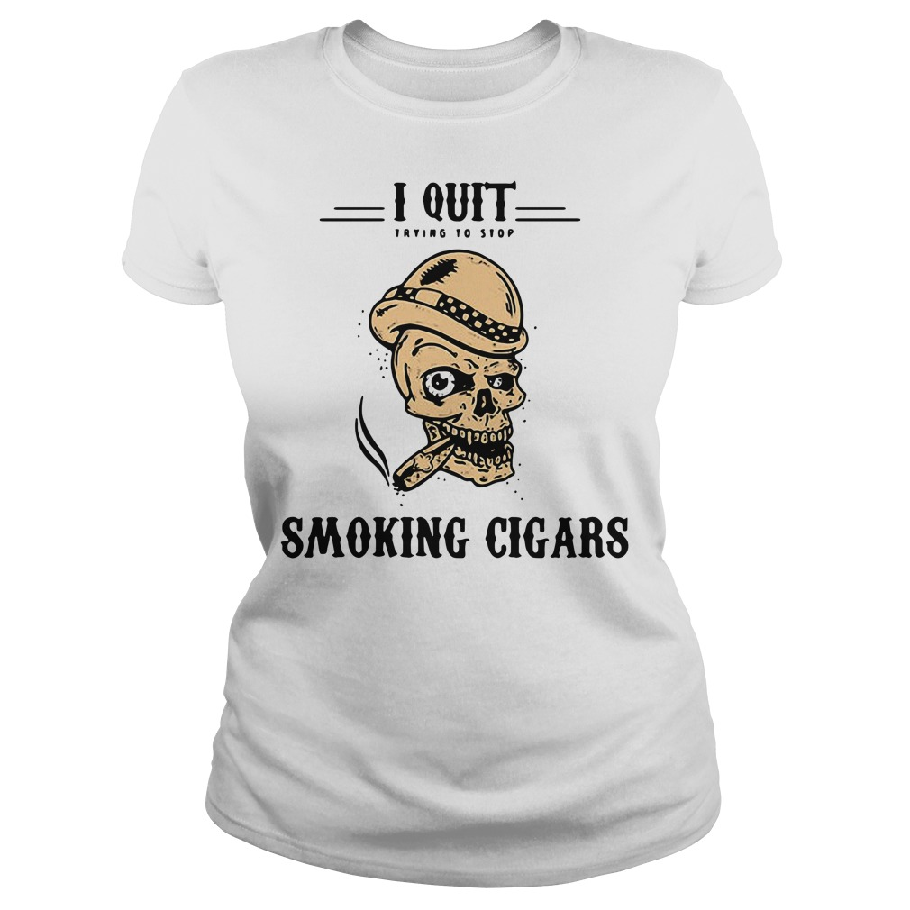 Skull I quit trying to stop smoking cigars Ladies Tee