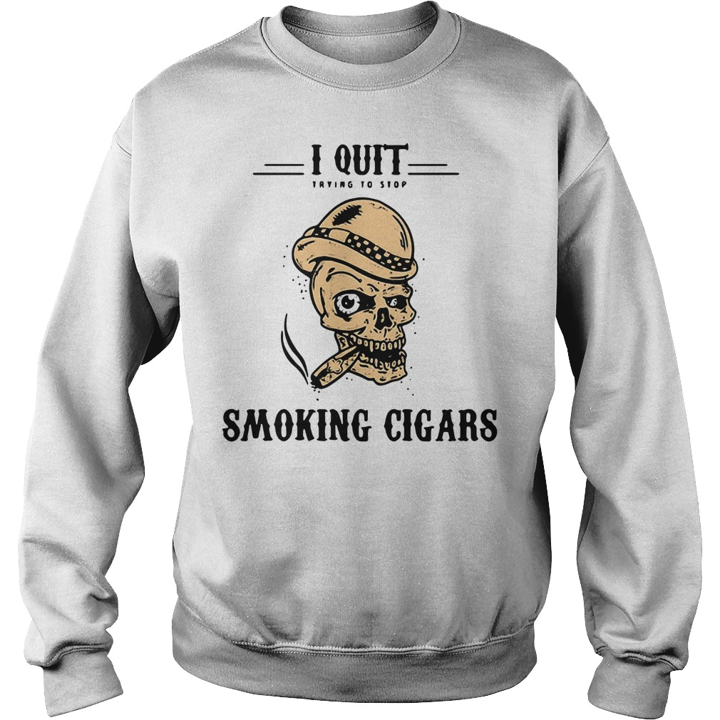 Skull I quit trying to stop smoking cigars Sweater