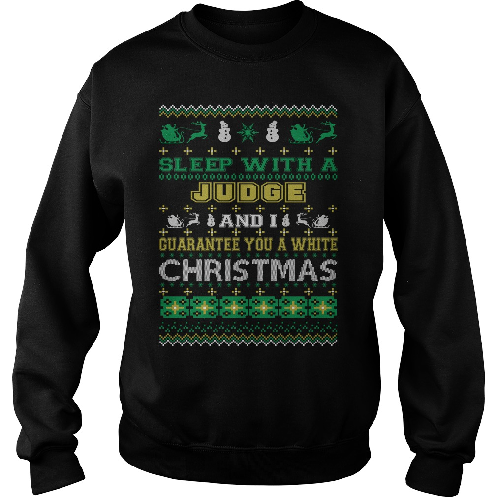 Sleep with a Judge and I guarantee you a white christmas sweater