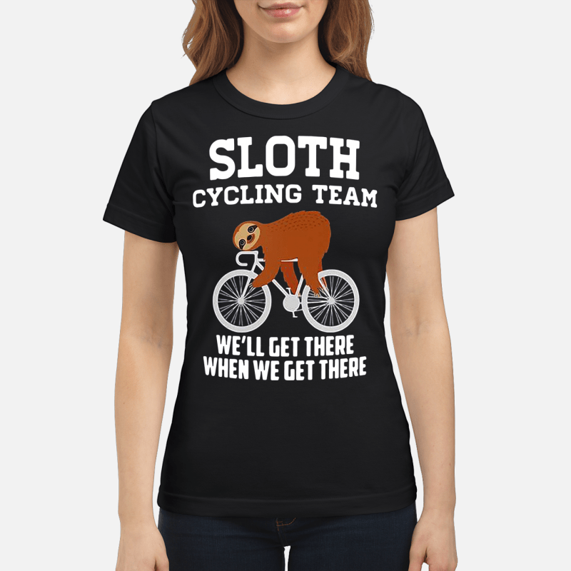 Sloth cycling team we'll get there when we get there Ladies tee
