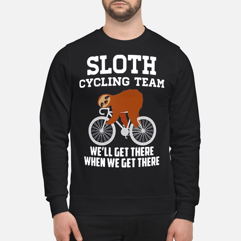Sloth cycling team we'll get there when we get there Sweater