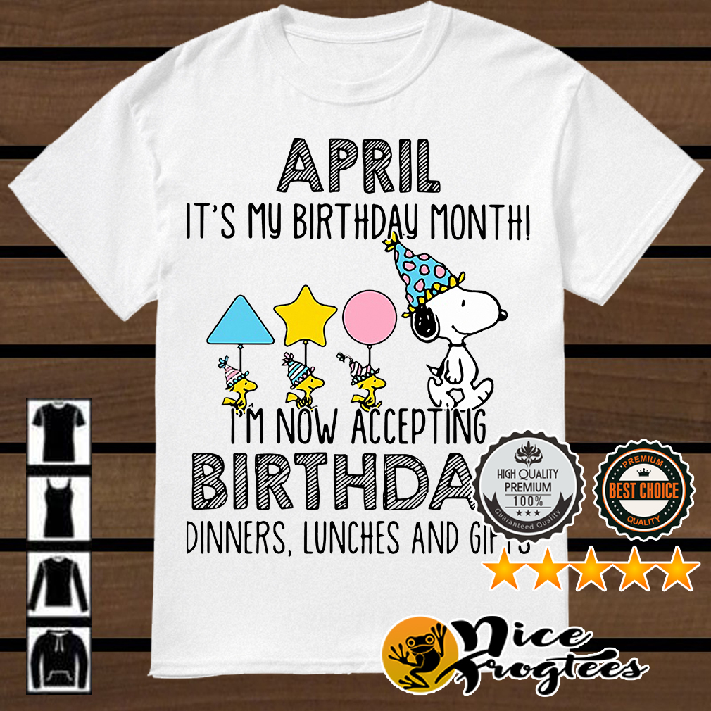 Snoopy April it's my birthday month I'm now accepting birthday shirt