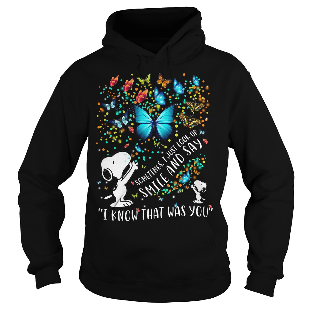 Snoopy Butterfly sometimes I just look up smile and say I know Hoodie