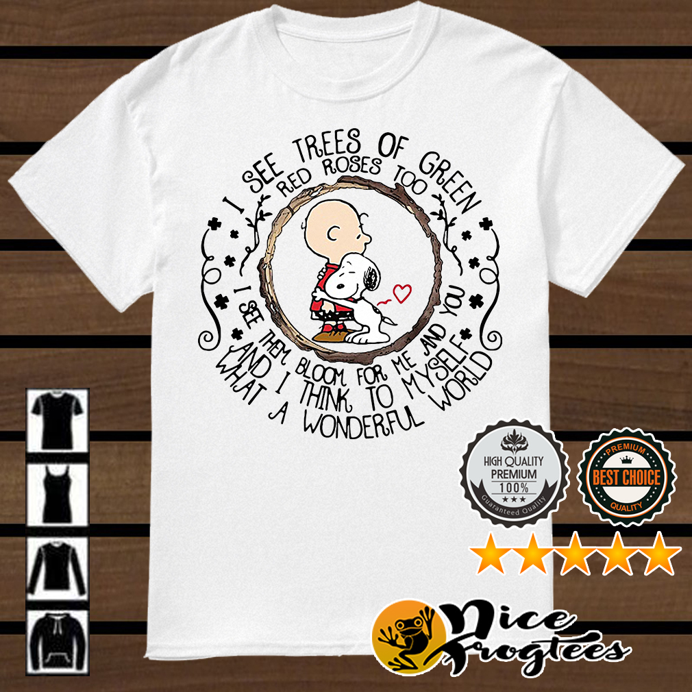 Snoopy and Charlie Brown I see trees of green red roses too I see them bloom shirt