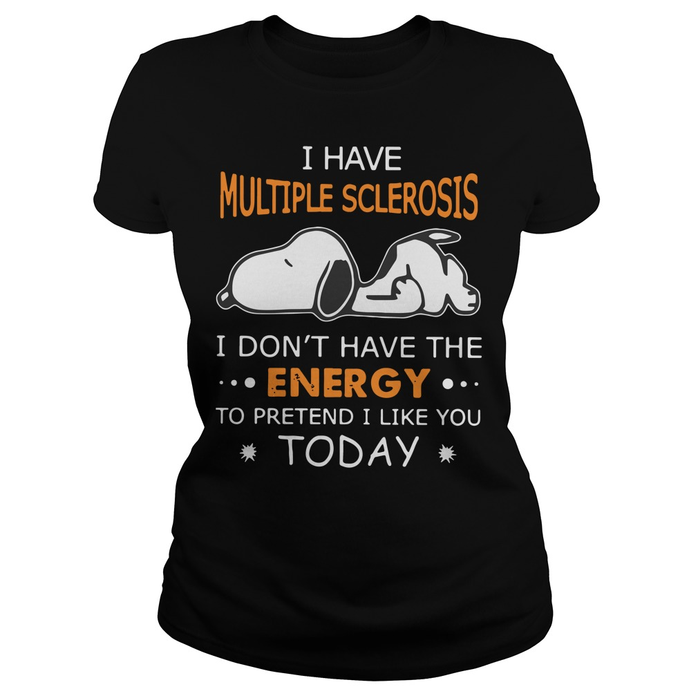 Snoopy I have multiple sclerosis I don't have the energy to pretend Ladies tee