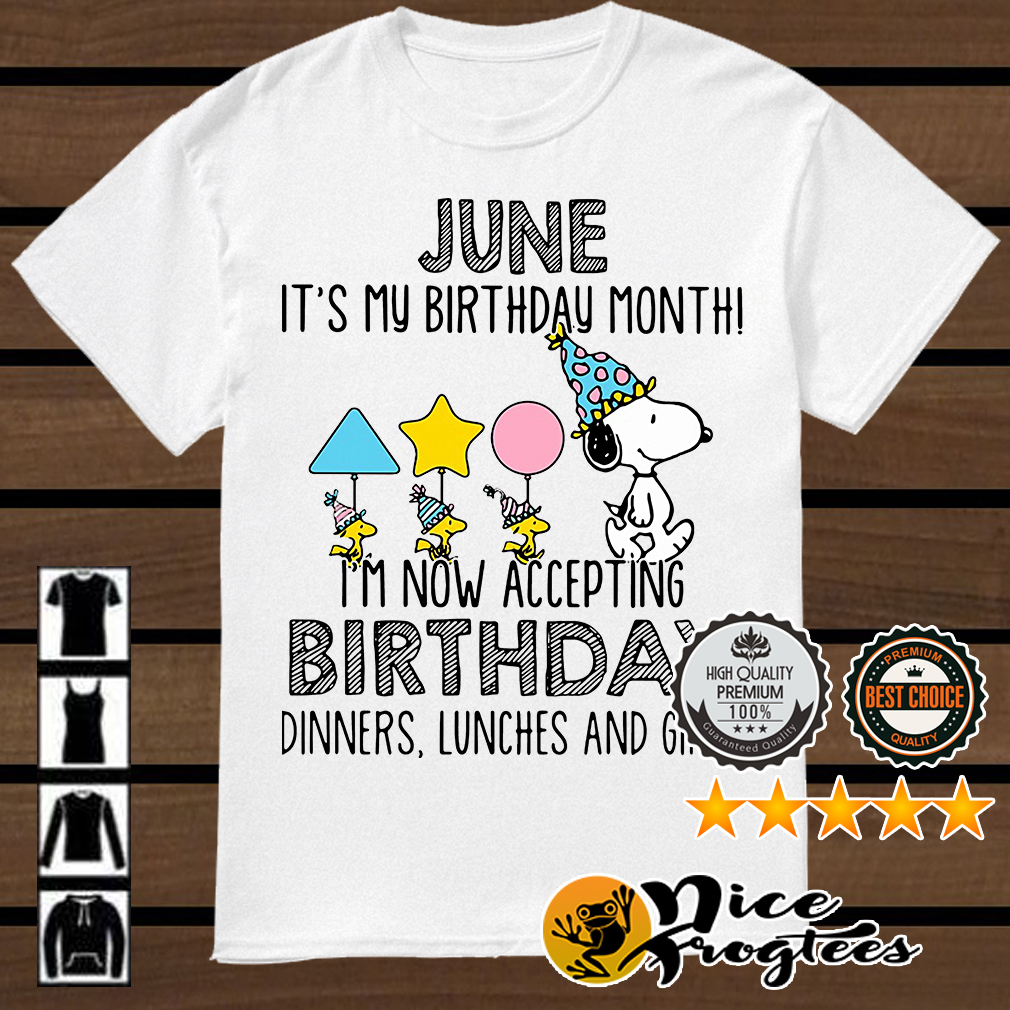 Snoopy June it's my birthday month I'm now accepting birthday shirt