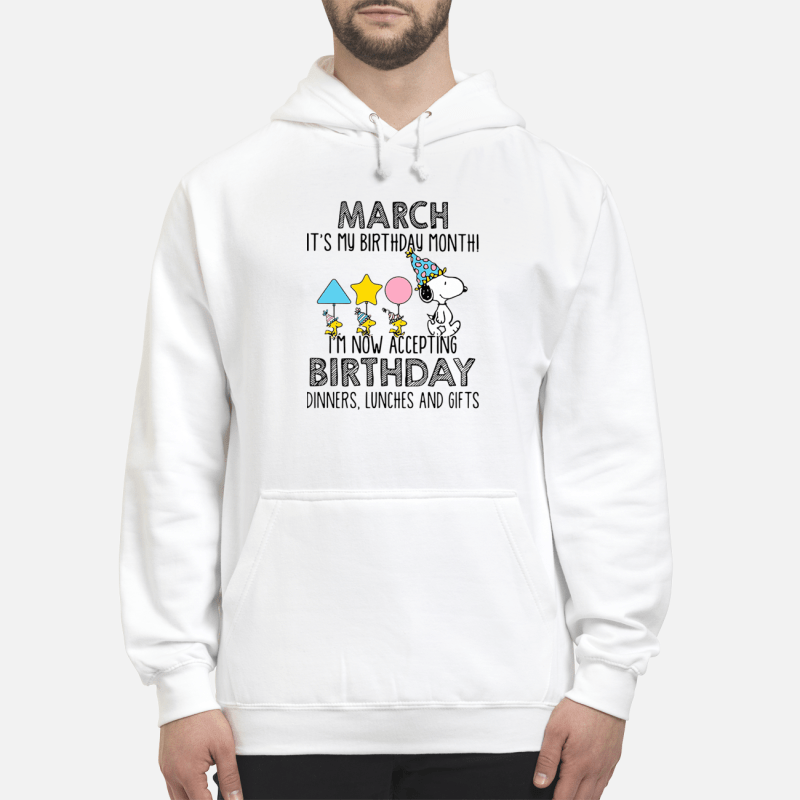 Snoopy March it's my birthday month I'm now accepting birthday Hoodie