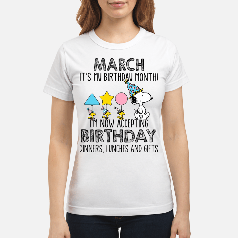 Snoopy March it's my birthday month I'm now accepting birthday Ladies tee