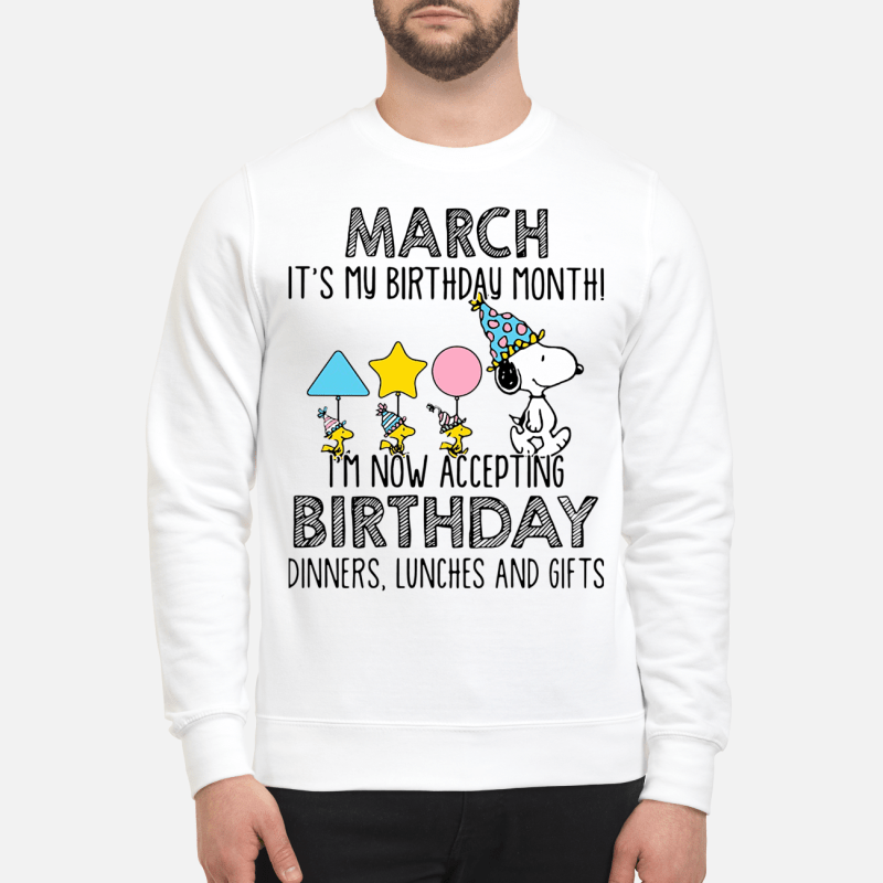 Snoopy March it's my birthday month I'm now accepting birthday Sweater