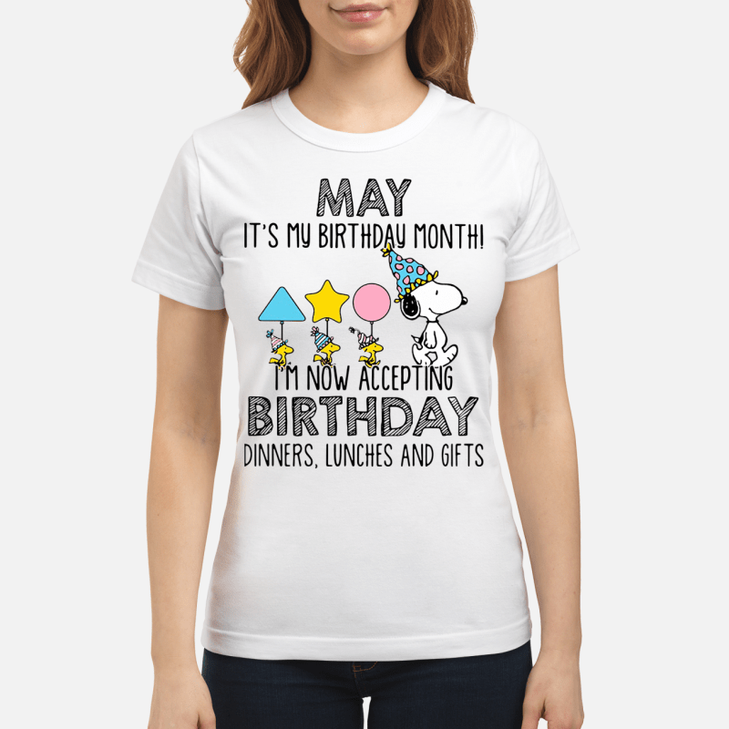 Snoopy May it's my birthday month I'm now accepting birthday Ladies tee