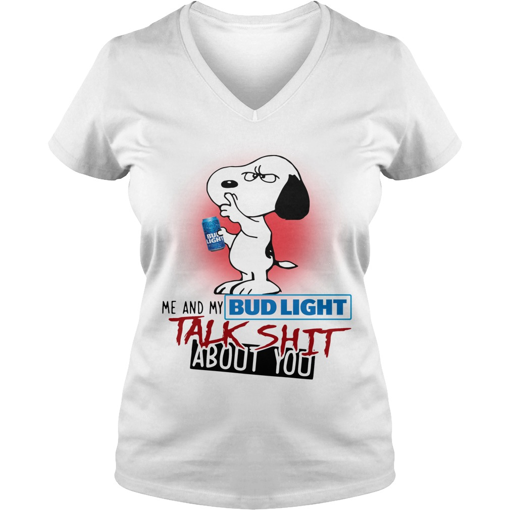 Snoopy me and my Bud Light talk shit about you V-neck t-shirt
