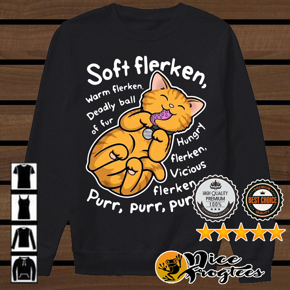 Soft Flerken warm Flerken deadly ball of fur hungry Flerken vicious Flerken purr shirt