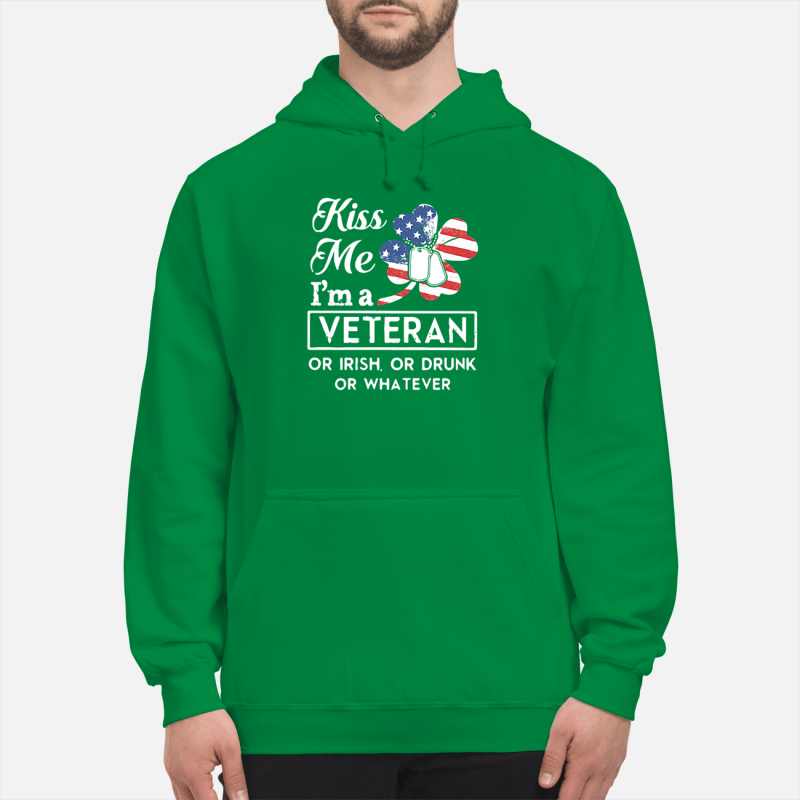 St Patrick's Day American kiss me I'm a Veteran or Irish or drunk or whatever Hoodie