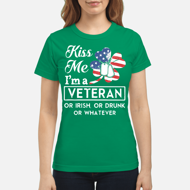 St Patrick's Day American kiss me I'm a Veteran or Irish or drunk or whatever Ladies tee