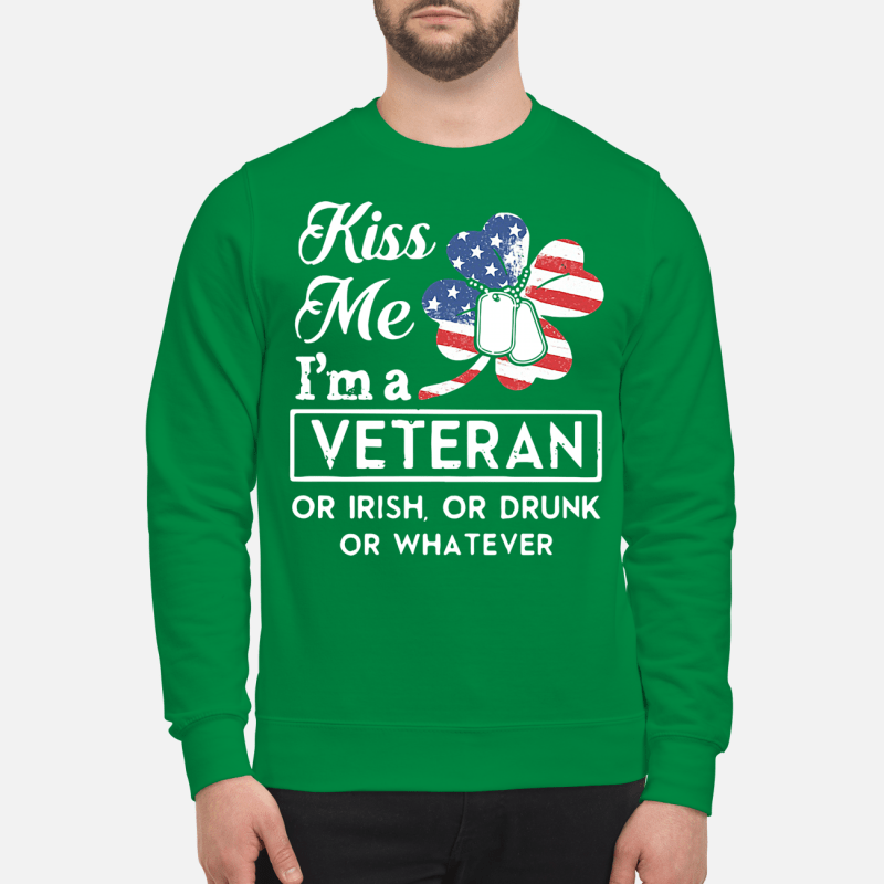St Patrick's Day American kiss me I'm a Veteran or Irish or drunk or whatever Sweater