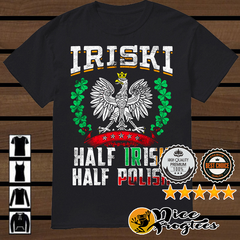 St Patrick's Day Iriski half Irish half Polish shirt