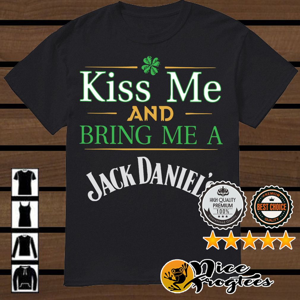 St Patrick's Day kiss me and bring me a Jack Daniel's shirt