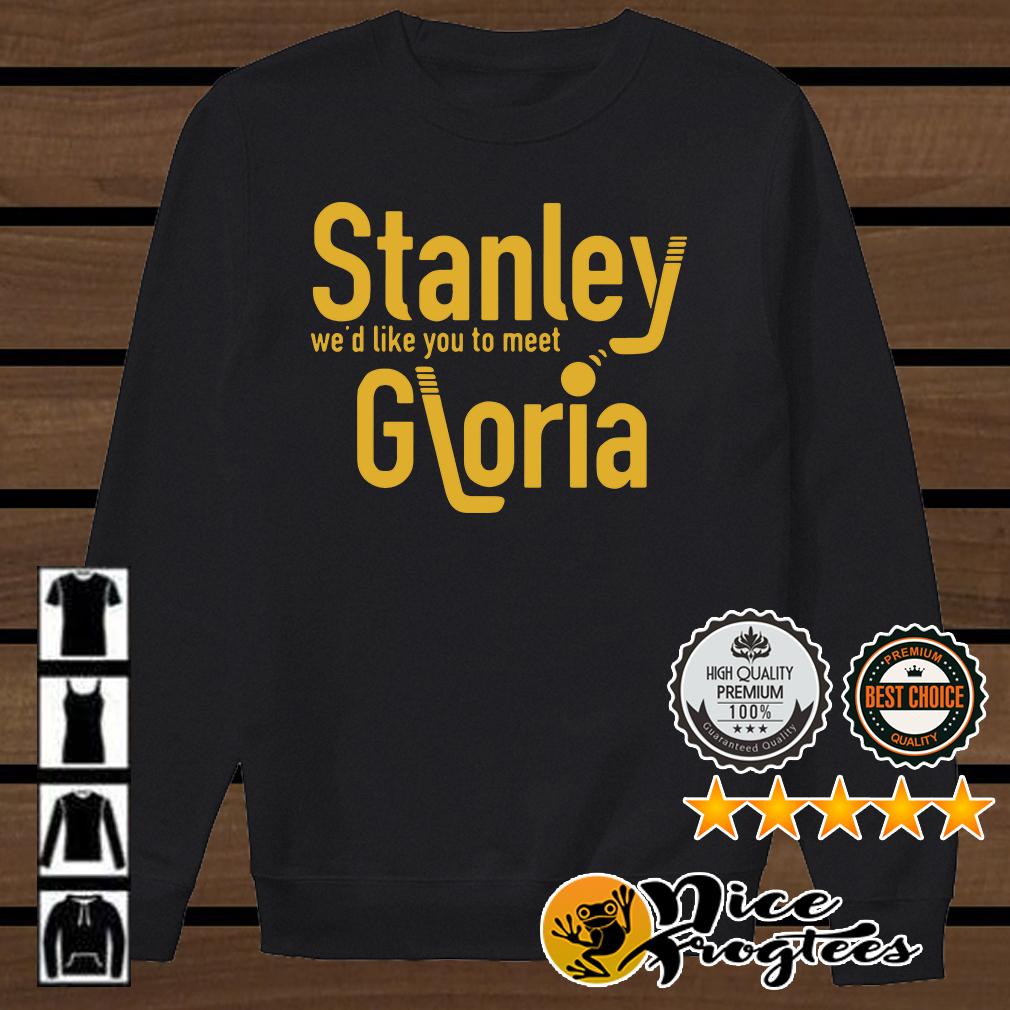 Stanley we'd like you to meet Gloria shirt