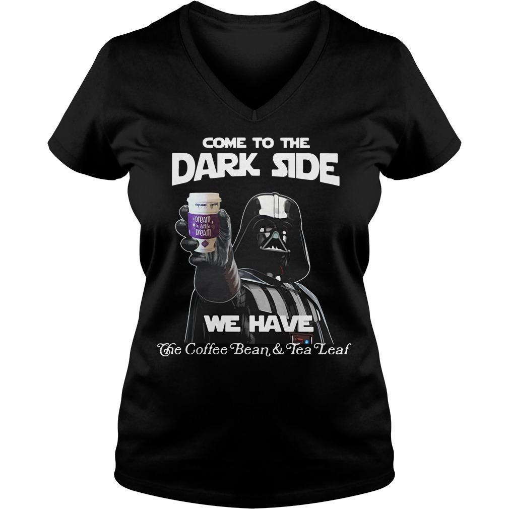 Star War come to the dark side dream a little dream V-neck t-shirt