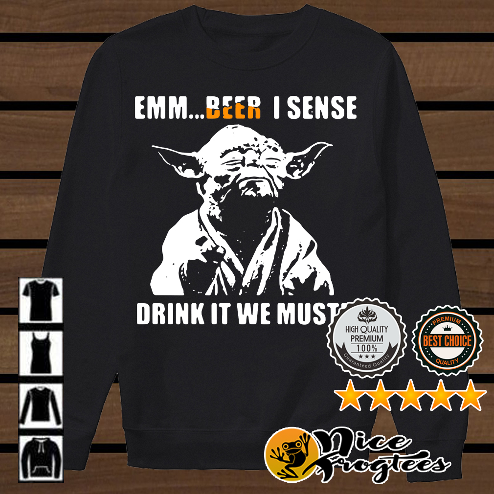 Star Wars Yoda Emm beer I sense drink it we must shirt