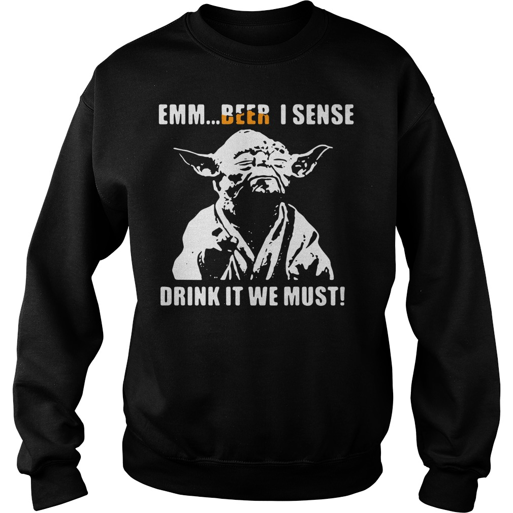 Star Wars Yoda Emm beer I sense drink it we must Sweater