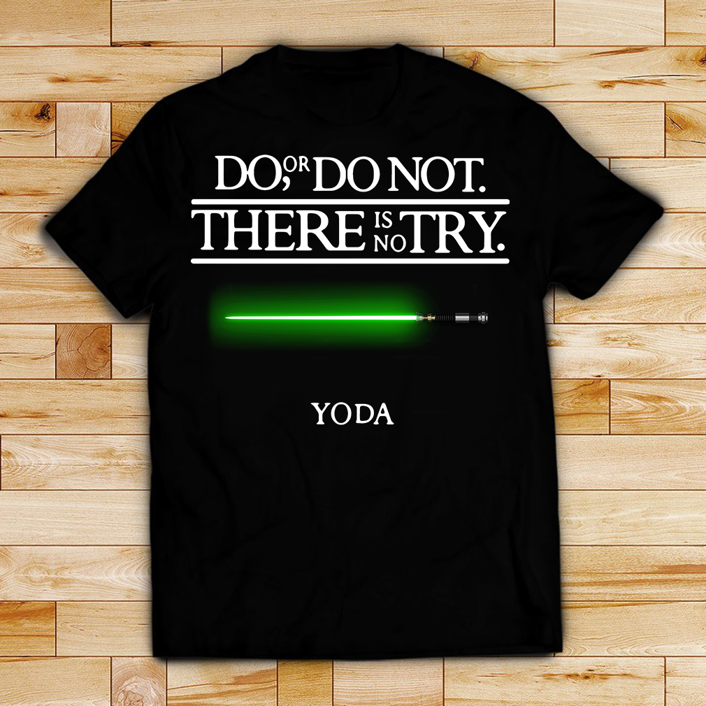 Star Wars Yoda do or do not there is no try shirt