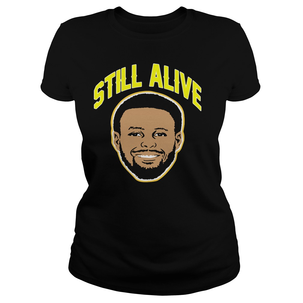 Steph Curry still alive Golden State Warriors Ladies tee